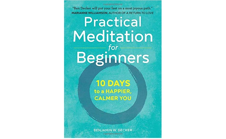 Practical Meditation for Beginners 10 Days to a Happier Calmer You by Benjamin W Decke